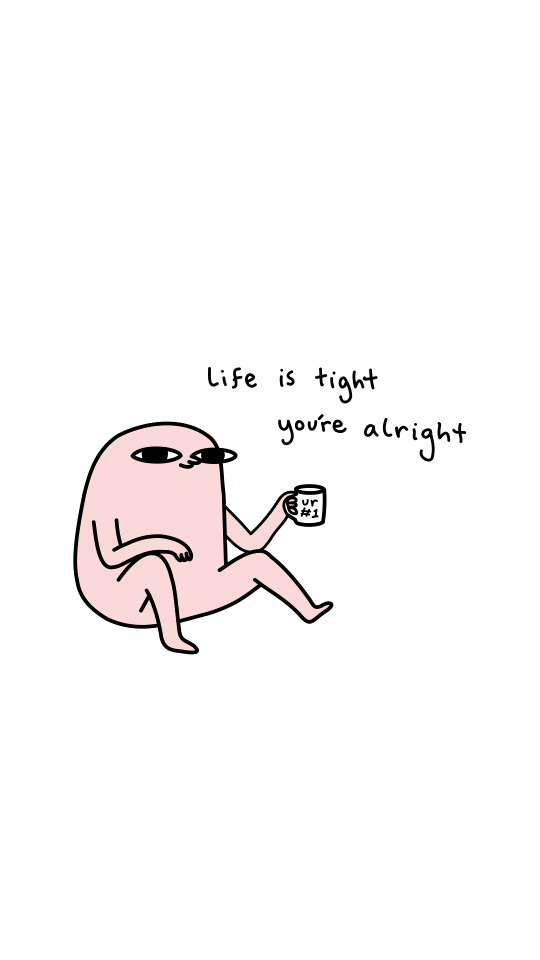 life is tight you're alright by ketnipzz   Redbubble