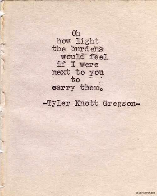 Precisely. You make it bearable - Typewriter Series #289by Tyler Knott Gregson