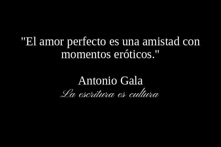 El Amor Perfecto Antonio Gala Frases Palabras Vida Amor