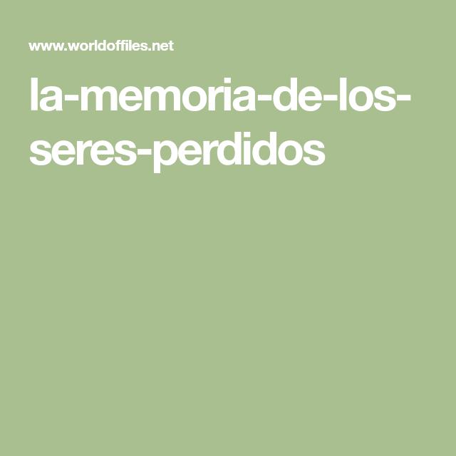 La Memoria De Los Seres Perdidos Me Perdiste