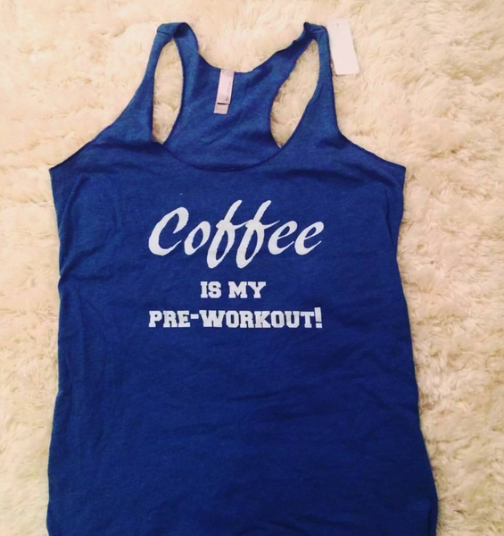 PRERELEASE! Coffee is my PreWorkout Tank Top! Athletic