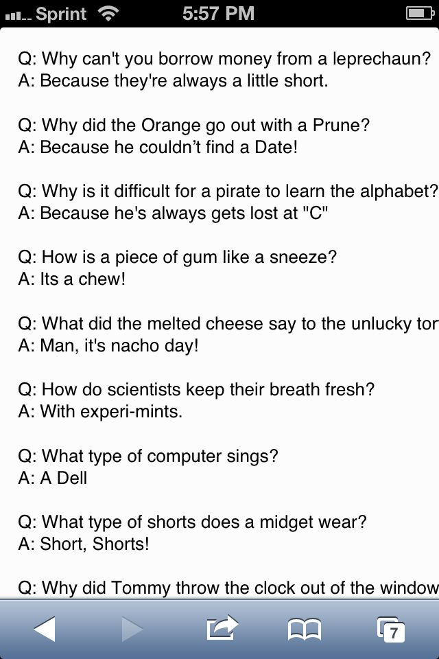 When u r feeling down go on google and look up corny jokes and read them... It should make u feel better!