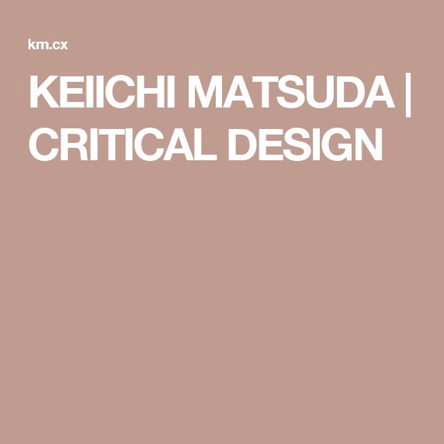 KEIICHI MATSUDA   CRITICAL DESIGN