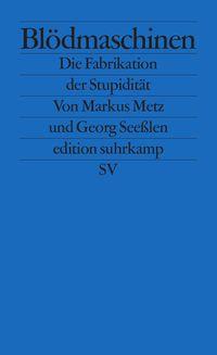 Blödmaschinen, Markus Metz und Georg Seeßlen  - hab's noch nicht gelesen, bin vom Titel sehr angetan