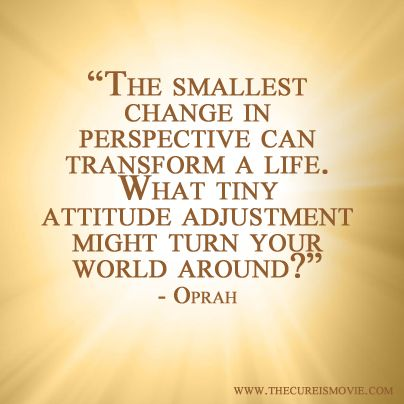 The smallest change in perspective  | Words To Live By | Perspective