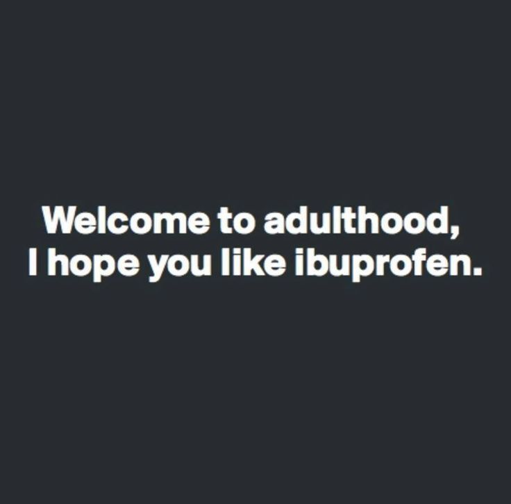 Funny Quotes Welcome To Adulthood I Hope You Like Ibuprofen Quotes Time Extensive Collection Of Famous Quotes By Authors Celebrities Newsmakers More Funny Quotes Humor Haha Funny