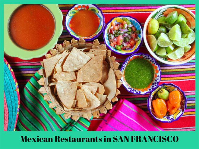 Where To Find Great Mexican Restaurants In San Francisco Whether It Is Tacos Or Burritos Has Got Amazing Food Just About Everywhere