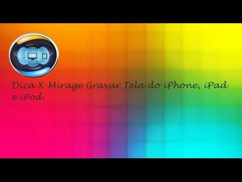 Dica X Mirage Programa Para Gravar Tela Do Iphone Ipad E Ipod