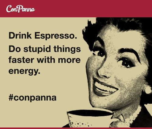Drink Espresso Do Stupid Things Faster With More Energy Meme Conpanna