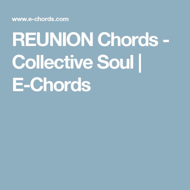 REUNION Chords - Collective Soul | E-Chords | Guitar | Pinterest ...
