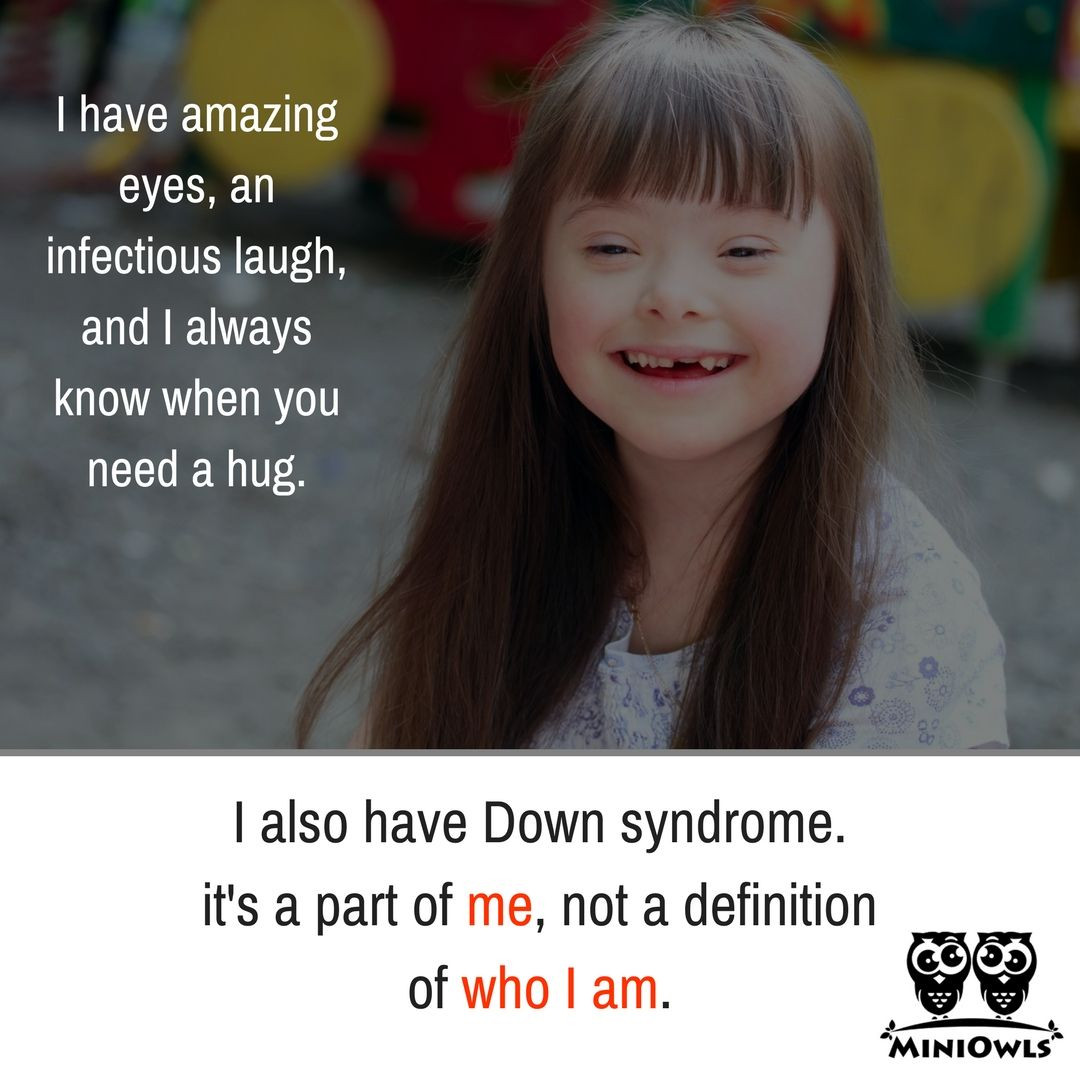 I also have Down syndrome  it's a part of me, not a