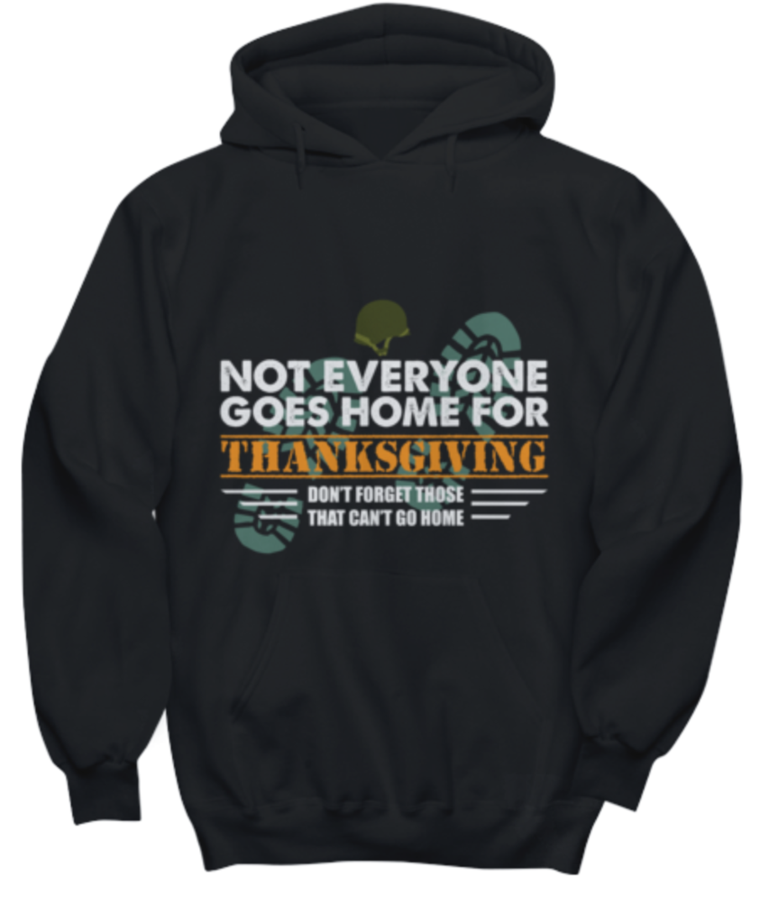 Not Everyone Goes Home For Thanksgiving Hoodie Hoodies