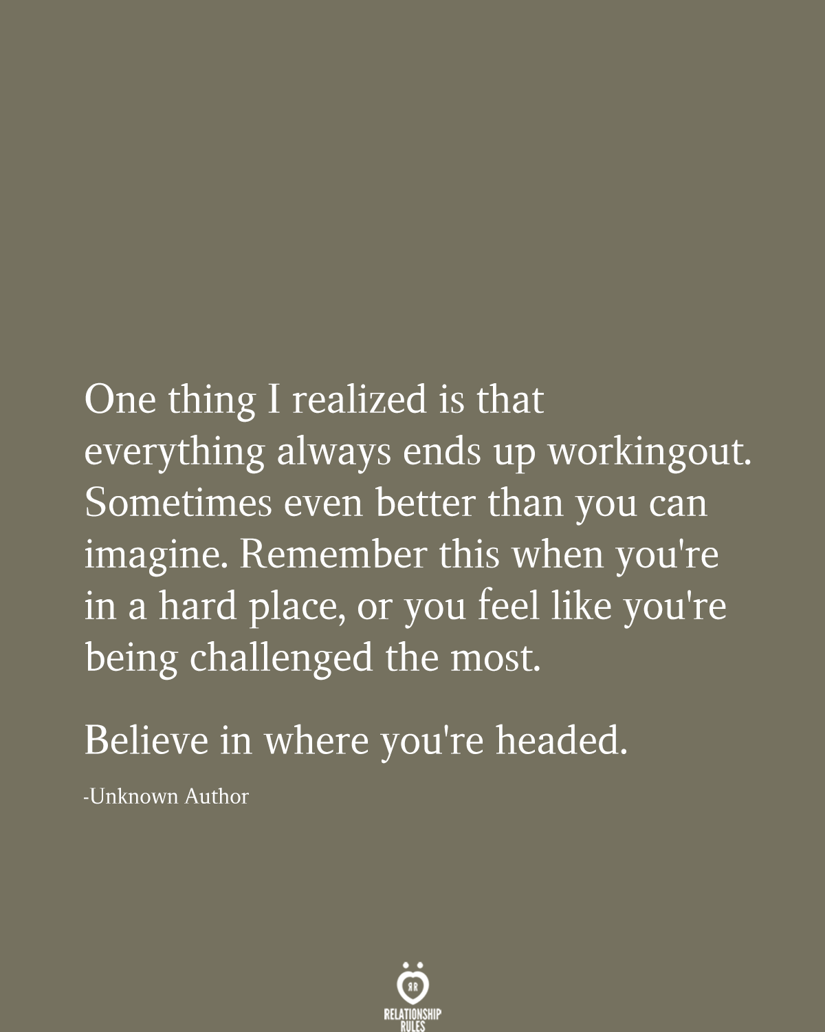One Thing I Realized Is That Everything Always Ends Up Working Out