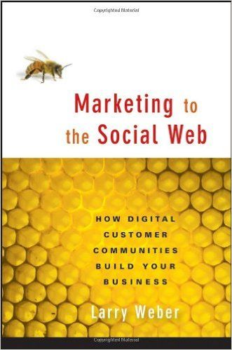 Marketing to the Social Web: How Digital Customer Communities Build Your…