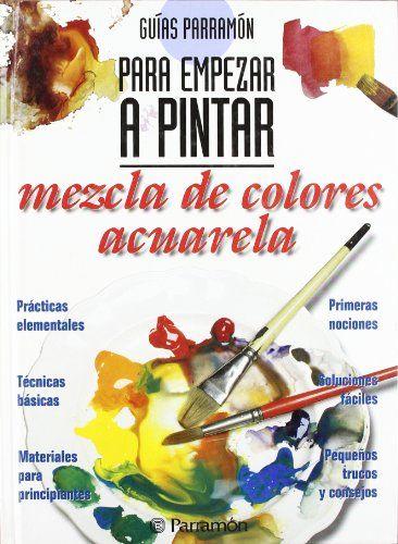 Guias parramon para empezar a pintar mezcla colores - Mezcla de colores para pintar ...