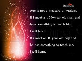 Wisdom In The Ages Age Is Not A Measure Of Wisdom Age Quote