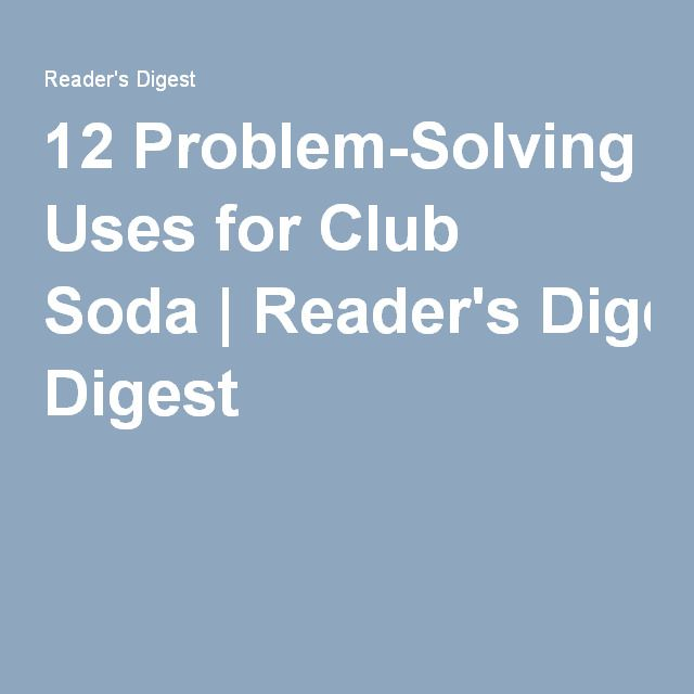 20 Problem Solving Uses For Club Soda Problem Solving Solving Readers Digest