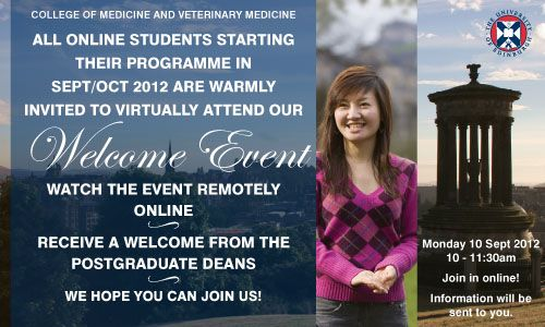 Join us online at 10am on Monday 10 Sept for our Welcome Event  - an event for all new postgraduate students in the College. This year, we are hoping to live stream the event online, so that online distance learning students can participate remotely.   http://www.ed.ac.uk/schools-departments/medicine-vet-medicine/postgraduate/admissions/online-students/introductory-programmes#