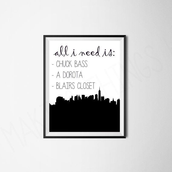 Gossip Girl Blair Waldorf Chuck Bass All I Need Printable Poster   I Think  That This