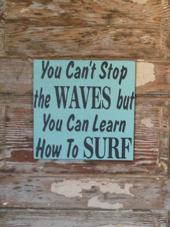 You Can T Stop The Waves But You Can Learn How To Surf Sign 12x12 Beach Signs Wood Signs Sign Quotes