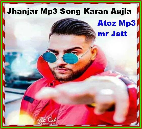 Jhanjar Mp3 Song Karan Aujla A To Z Mp3 Mr Jatt Download In 2020 Mp3 Song Songs Mr