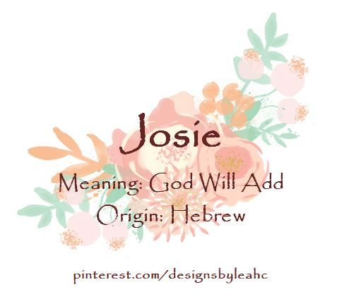 Baby Girl Name: Josie  Meaning: God will add  Origin: Hebrew