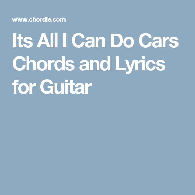 Its All I Can Do Cars Chords and Lyrics for Guitar | Songs ...