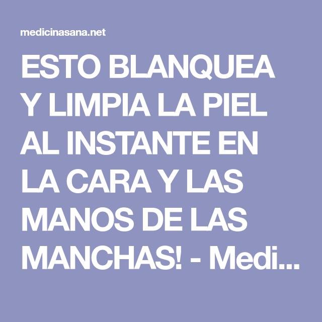 ESTO BLANQUEA Y LIMPIA LA PIEL AL INSTANTE EN LA CARA Y LAS MANOS DE LAS MANCHAS! - Medicina Sana