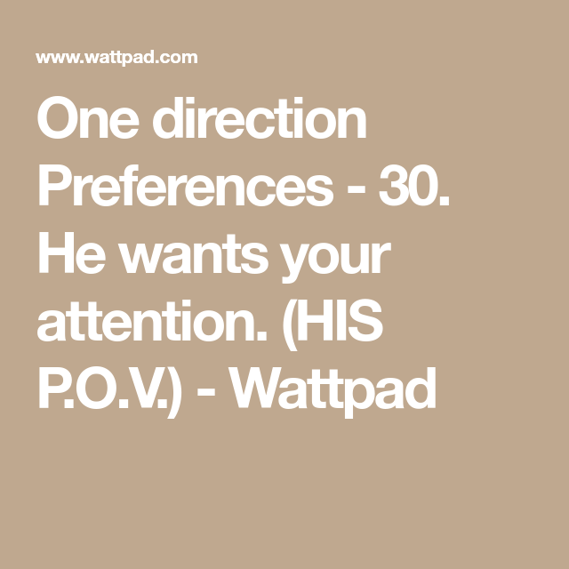 One direction Preferences - 30  He wants your attention