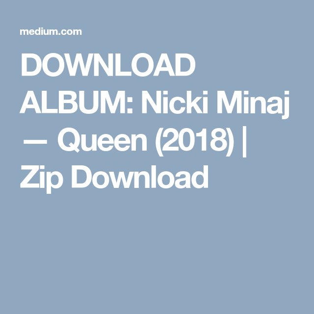 DOWNLOAD ALBUM: Nicki Minaj — Queen (2018) | Nicki Minaj