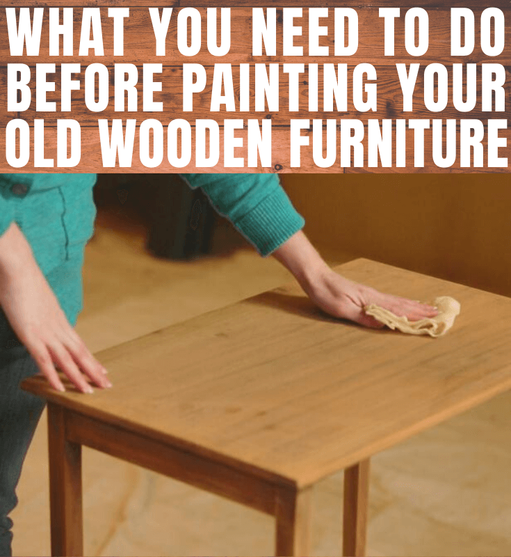 What You Need To Do Before Painting Your Old Wooden Furniture In