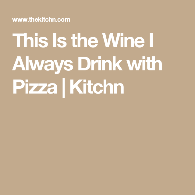 This Is the Wine I Always Drink with Pizza | Kitchn