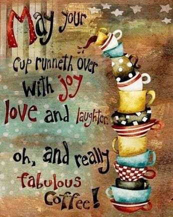 Image result for may your cup runneth over with joy love and laughter
