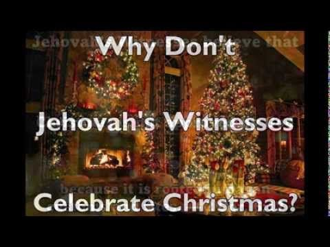 why dont jehovahs witnesses celebrate christmas youtube