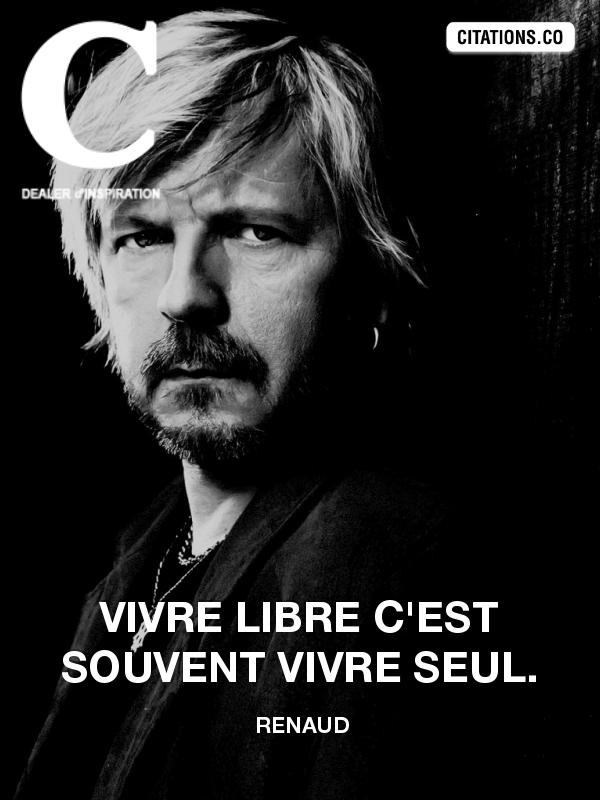 Vivre Libre C Est Souvent Vivre Seul Renaud Citation