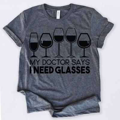 Wine Lovers My Doctor Says I Need Glasses Wine Gifts Tshirt Funny Sarcastic Humor Comical Tee