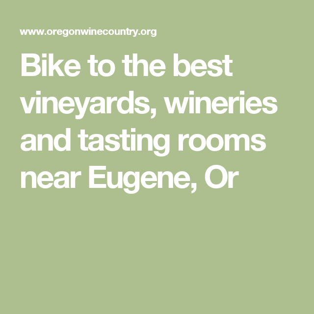 Bike to the best vineyards, wineries and tasting rooms near Eugene, Or