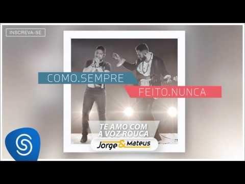 Jorge Mateus Te Amo Com Voz Rouca Como Sempre Feito Nunca
