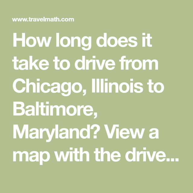 How long does it take to drive from Chicago, Illinois to ...
