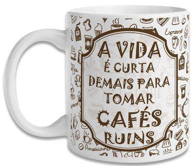 Caneca A Vida E Curta Demais Para Tomar Cafes Ruins Canecas