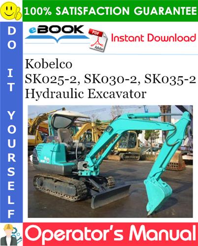 Kobelco Sk025 2 Sk030 2 Sk035 2 Hydraulic Excavator Operator S Manual Hydraulic Excavator Repair Manuals Excavator