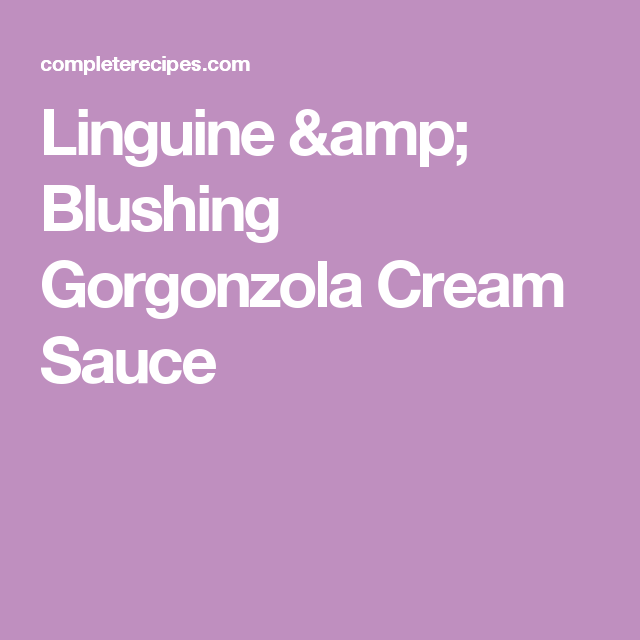 Linguine & Blushing Gorgonzola Cream Sauce