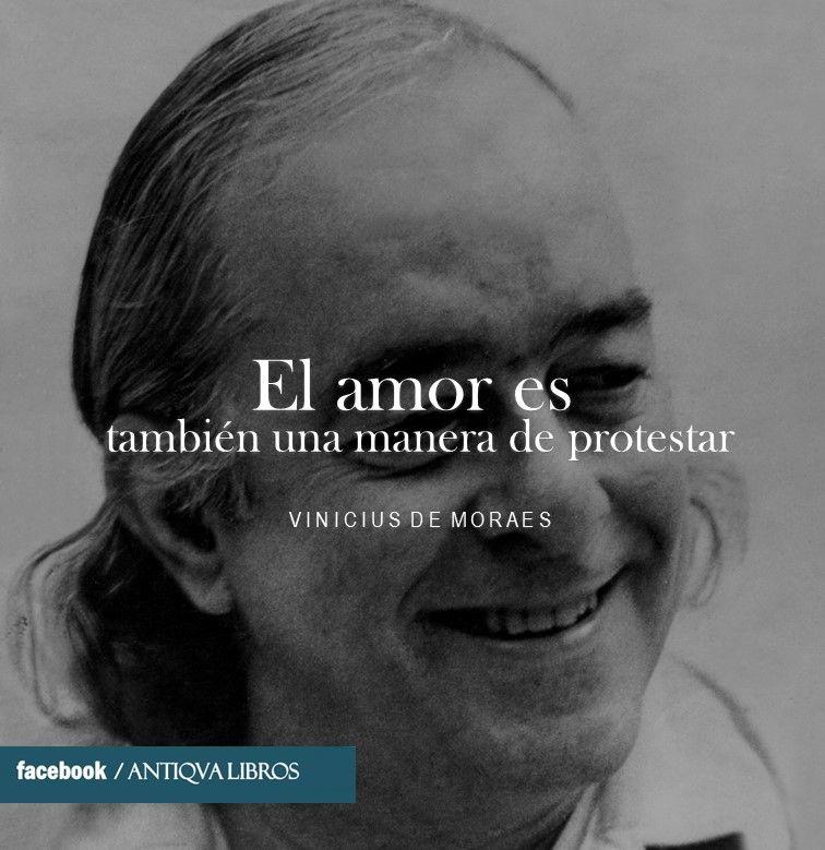 """""""El amor es también una manera de protestar"""". - Vinicius de Moraes"""