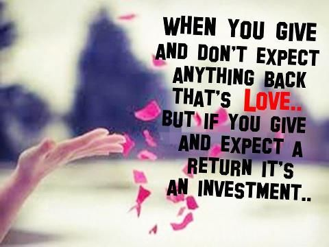 When You Give And Dont Expect Anything Back Thats Lovebut If
