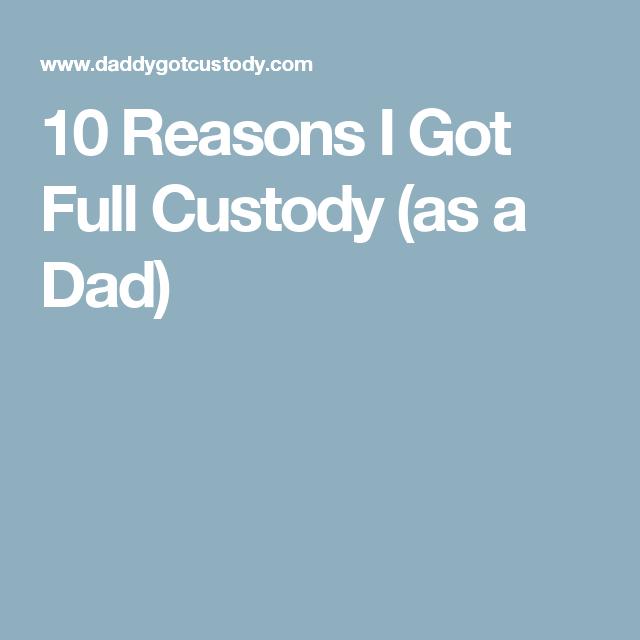 10 Reasons I Got Full Custody As A Dad Daddy Got Custody Father Custody Issues Parenting Resources Child Custody Quotes Custody Custody Battle Father