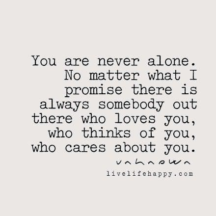 You Are Never Alone No Matter What I Promise There Is Always