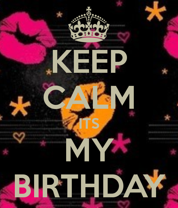 Keep calm its my birthday keep calm and carry on image - Its my birthday month images ...