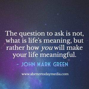 Why You Should Stop Asking What The Meaning Of Life Is
