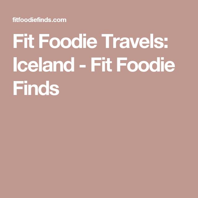 Fit Foodie Travels: Iceland - Fit Foodie Finds