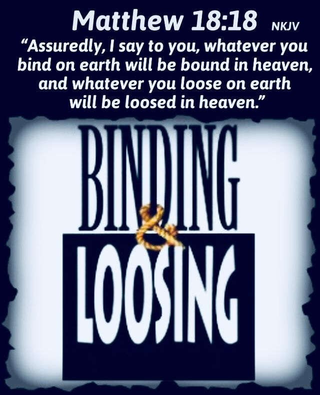 Authority Given By Jesus Bind- Forbid Loose-Allow When You